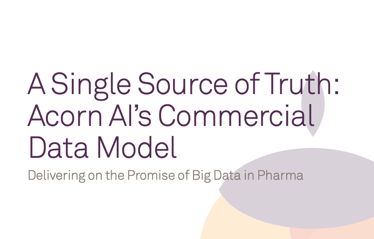 A Single Source of Truth: Acorn AI's Commercial Data Model –  Delivering on the Promise of Big Data in Pharma